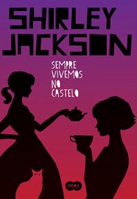 Capa do livro Sempre Vivemos no Castelo de Shirley Jackson