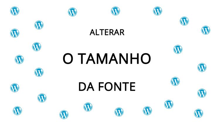 Alterar tamanho fonte blog Wordpress