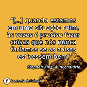 Frase Stephen King, A incendiária
