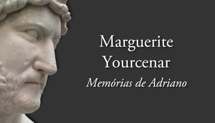 Marguerite Yourcenar Memórias de Adriano