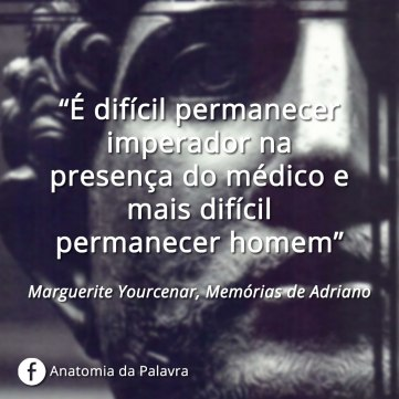 Frase Memórias de Adriano Marguerite Yourcenar
