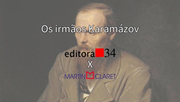 Melhor tradução de Os Irmãos Karamázov: na imagem, pintura de Fiódor Dostoiévski ao fundo, sobreposto pelos logos das editoras Martin Claret e Editora 34