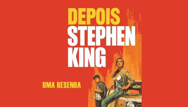 Resenha do livro Depois, de Stephen King: capa da obra, com uma mulher sentada no capô de um carro, um garoto está ao fundo